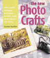 The New Photo Crafts: Photo Transfer Techniques and Projects for Fabric, Paper, Wood, Polymer Clay & More