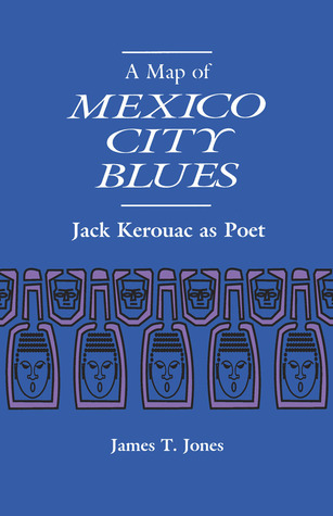 A Map of Mexico City Blues by James T. Jones