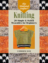 The Weekend Crafter®: Knitting: 20 Simple & Stylish Wearables for Beginners