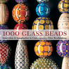 1000 Glass Beads: Innovation  Imagination in Contemporary Glass Beadmaking