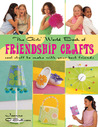 The Girls' World Book of Friendship Crafts: Cool Stuff to Make with Your Best Friends