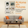 At Home with Pictures: Arranging & Displaying Photos, Artwork & Collections