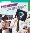 Photoshop Cosmetic Surgery: A Comprehensive Guide to Portrait Retouching and Body Transforming