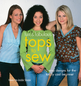 Fun  Fabulous Tops to Sew: 10 Easy Designs for the Totally Cool Beginner