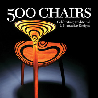 500 Chairs: Celebrating Traditional & Innovative Designs (500 Series)