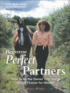 Become Perfect Partners: How to Be the Owner Your Horse Would Choose for Himself
