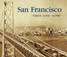 San Francisco Then & Now (Then & Now)