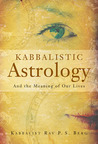 Kabbalistic Astrology: And the Meaning of Our Lives