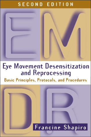 Eye Movement Desensitization and Reprocessing (EMDR) by Francine Shapiro
