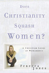 Does Christianity Squash Women?: A Christian Looks at Womanhood