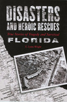 Disasters and Heroic Rescues of Florida: True Stories of Tragedy and Survival