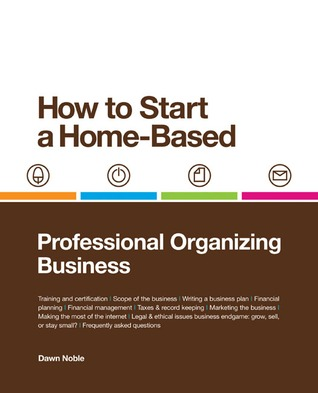 How to Start a Home-Based Professional Organizing Business by Dawn Noble