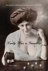 Lady Was a Gambler: True Stories of Notorious Women of the Old West