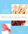 The Gift Basket Design Book, 2nd: Everything You Need to Know to Create Beautiful, Professional-Looking Gift Baskets for All Occasions