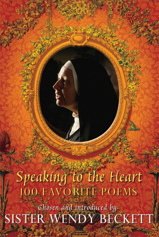 Speaking to the Heart: 100 Favorite Poems
