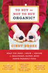 To Buy or Not to Buy Organic: What You Need to Know to Choose the Healthiest, Safest, Most Earth-Friendly Food