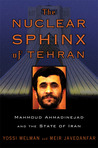 The Nuclear Sphinx of Tehran: Mahmoud Ahmadinejad and the State of Iran