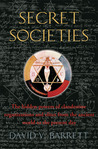 A Brief History of Secret Societies: The Hidden Powers of Clandestine Organizations and Elites from the Ancient World to the Present Day