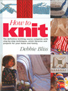 How to Knit: The Definitive Knitting Course Complete with Step-by-Step Techniques, Stitch Library, and Projects for Your Home and Family