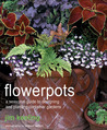 Flowerpots: A Seasonal Guide to Planting, Designing, and Displaying Pots