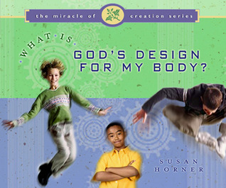 What Is God's Design for My Body by Susan Horner