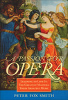 A Passion for Opera: Learning to Love It: The Greatest Masters, Their Greatest Music