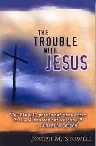 The Trouble with Jesus by Joseph M. Stowell