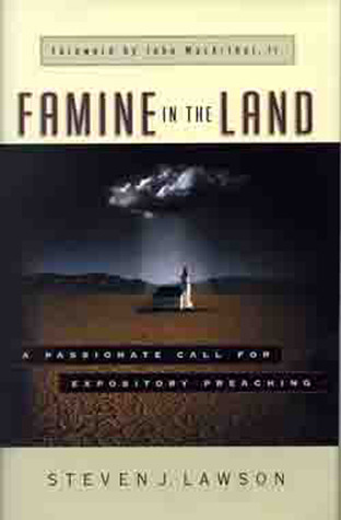 Famine in the Land by Steven J. Lawson