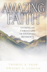 Amazing Faith: Stories of Christians in Defining Moments