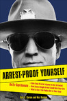 Arrest-Proof Yourself: An Ex-Cop Reveals How Easy It Is for Anyone to Get Arrested, How Even a Single Arrest Could Ruin Your Life, and What to Do If the Police Get in Your Face