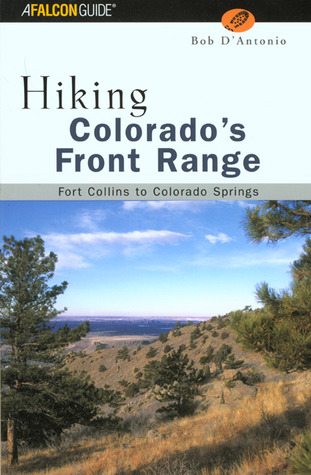 Hiking Colorado's Front Range: Fort Collins to Colorado Springs (Regional Hiking Series)