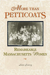 More than Petticoats: Remarkable Massachusetts Women