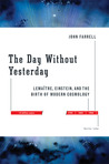 The Day Without Yesterday: Lemaitre, Einstein, and the Birth of Modern Cosmology