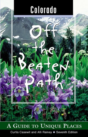 Colorado Off the Beaten Path by Curtis Casewit