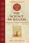 The Science of Success: The Secret of Getting What You Want: WITH The Science of Getting Rich AND The Secret