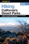 Hiking California's Desert Parks, 2nd: A Guide to the Greatest Hiking Adventures in Anza-Borrego, Joshua Tree, Mojave, and Death Valley