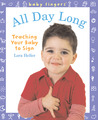 Baby Fingers™: All Day Long: Teaching Your Baby to Sign