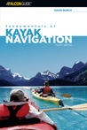 Fundamentals of Kayak Navigation, 4th: Master the Traditional Skills and the Latest Technologies
