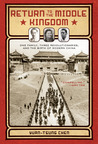 Return to the Middle Kingdom: One Family, Three Revolutionaries, and the Birth of Modern China