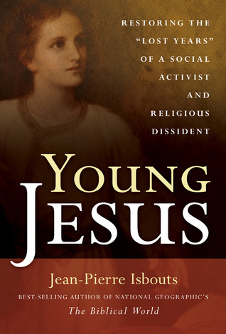 """Young Jesus: Restoring the """"Lost Years"""" of a Social Activist and Religious Dissident"""