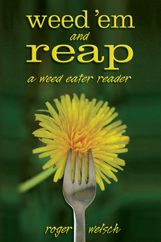 Weed 'Em and Reap by Roger Welsch