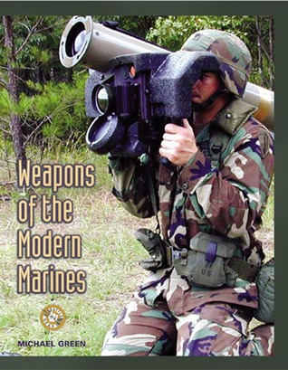 Weapons of the Modern Marines by Michael    Green