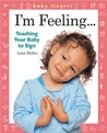 Baby Fingers™: I'm Feeling . . .: Teaching Your Baby to Sign