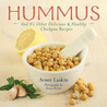 Hummus: And 65 Other Delicious  Healthy Chickpea Recipes