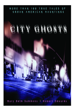 City Ghosts: True Tales of Hauntings in America's Cities