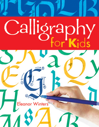 Calligraphy for Kids by Eleanor Winters