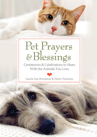 Pet Prayers & Blessings: Ceremonies & Celebrations to Share With the Animals You Love