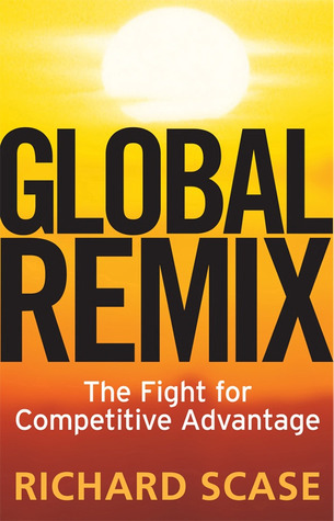 Global Remix: The Fight for Competitive Advantage