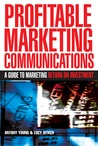 Profitable Marketing Communications: A Guide to Marketing Return on Investment