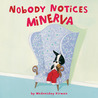 Nobody Notices Minerva by Wednesday Kirwan